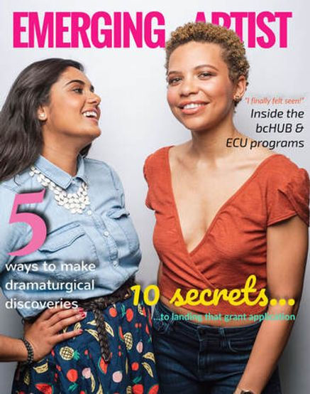 """Mock teen magazine cover. A Brown woman in a blue shirt smiles at a Black woman wearing an orange shirt who smiles at the camera. Masthead reads """"Emerging Artist"""". Coverlines read """"10 secrets...to landing that grant application,"""" """"I finally felt seen: Inside the bcHUB and ECU Programs,"""" and """"5 ways to make dramaturgical discoveries."""