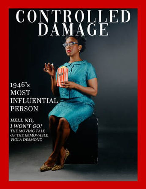 """Mock news magazine cover with a red frame. A Black woman wears a blue 1940s dress. She sits on a stool confidently eating popcorn. Masthead reads """"Controlled Damage""""; coverlines read, """"1946's Most Influential Person"""", """"Hell No, I Won't Go! The Moving Tale of the Immovable Viola Desmond"""""""