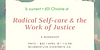 Promo graphic for Radical Self-care & the Work of Justice with the date (April 18th from 1-4 pm) and the price ($55) and a link to the event
