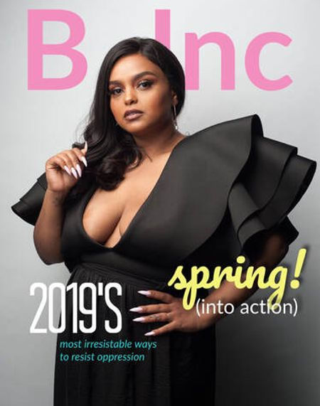 """A Black woman wearing a ruffled black dress faces the camera confidently. Masthead reads """"B Inc""""; coverlines read """"Spring! (Into Action)"""" and """"2019's most irresistible ways to resist oppression."""""""