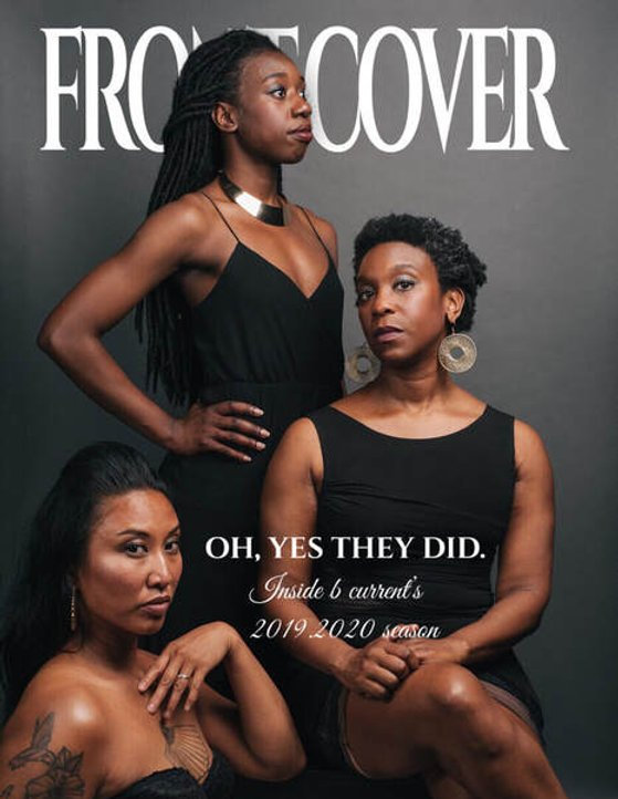"""A Black woman in a black dress, stands with her hand on her waist, beside her a Black woman sits wearing a black dress, below her a Brown woman sits wearing a black top. Masthead reads """"Front Cover"""", coverline reads """"Oh yes they did. Inside b current's 2019.2020 season."""""""