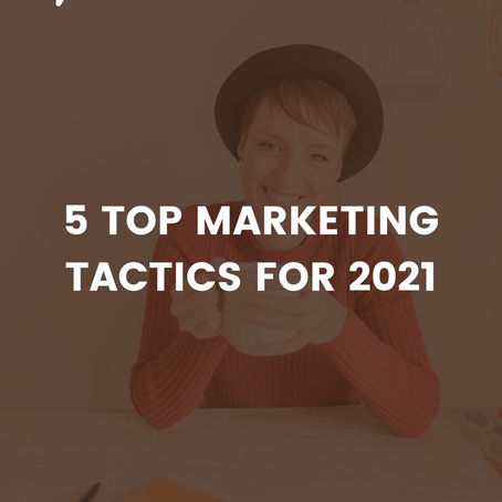 Top 5 Marketing Tactics to Use in 2021 (or Get Left Behind)