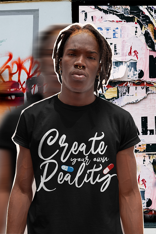 Create Your Own Reality T-Shirt