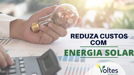 ENTENDA COMO A ENERGIA SOLAR PODE AJUDAR A REDUZIR OS CUSTOS DO SEU NEGÓCIO EM CASCAVEL - PR