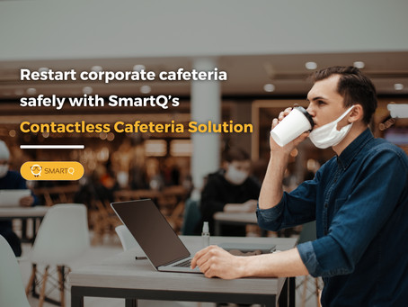 Restart corporate cafeteria safely with SmartQ's contactless cafeteria solution