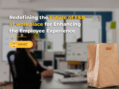 Redefining the future of F&B at workplace for Enhancing the Employee Experience