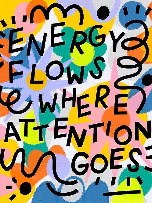 Energy flows where attention goes print