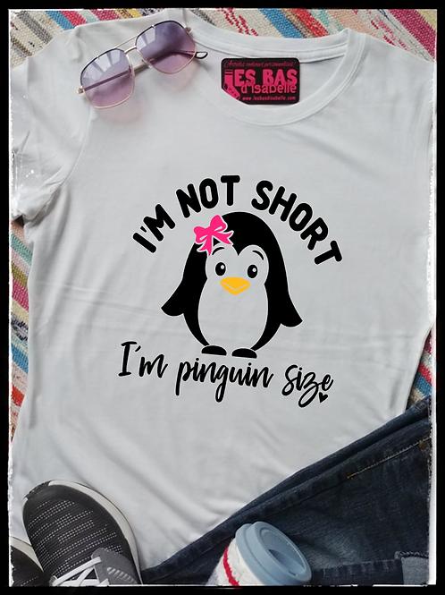 I'M NOT SHORT, I'M PINGUIN SIZE