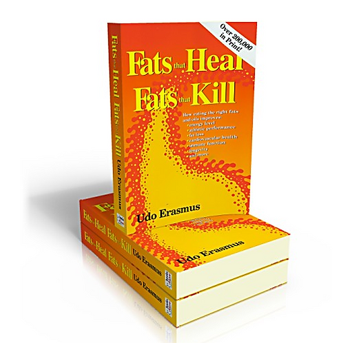 Fats that heal, fats that kill written by Udo Erasmus