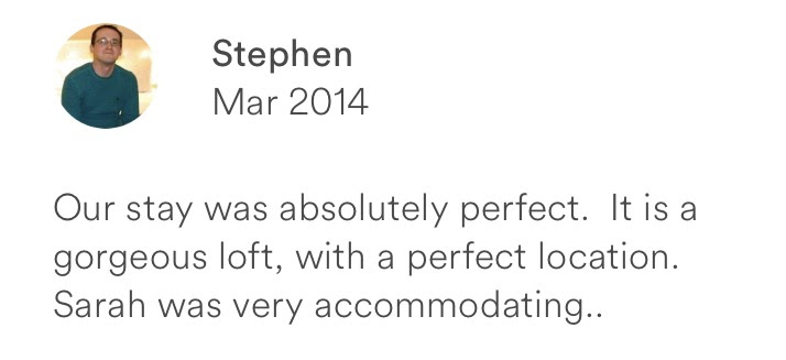 Stephen March 2014 + perfect stay + gorgeous loft + perfect location + accommodating host