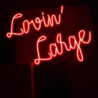 """Letrero con Luz Neón """" Lovin' Large """""""