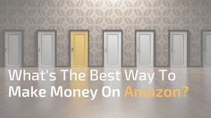 What's The Best Way To Make Money On Amazon?