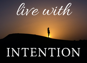 Intention is Everything!