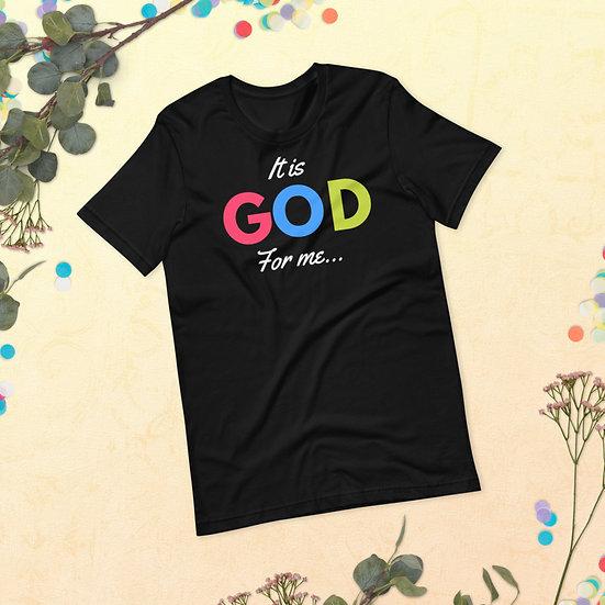 WTGA- It Is GOD For Me- Unisex T-Shirt