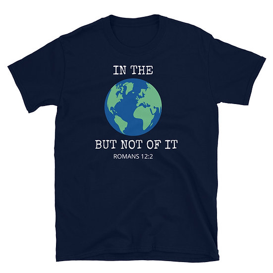 WTGA- In The World but not of it- Unisex T-Shirt