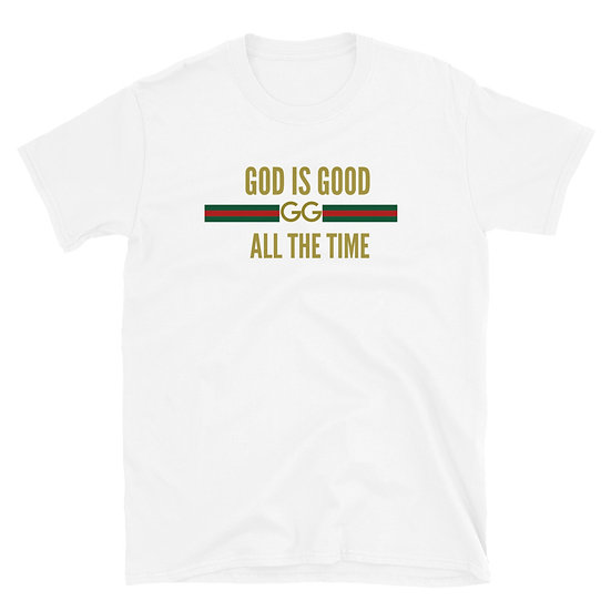 God Is Good All The Time- Unisex T-Shirt