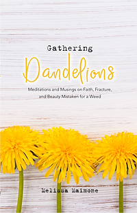 Gathering Dandelions by Christian Speaker Melissa Maimone
