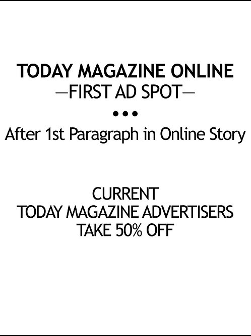 — TODAY MAGAZINE ONLINE — FIRST AD SPOT — $100/AD