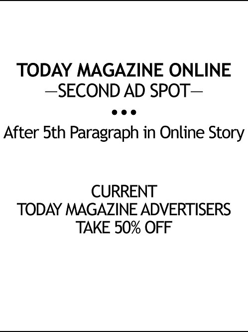 — TODAY MAGAZINE ONLINE — SECOND AD SPOT — $70/AD