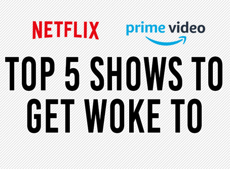 Top 5 Shows To Get Woke To