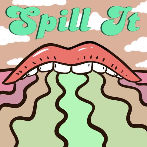 """""""SPILL IT"""""""