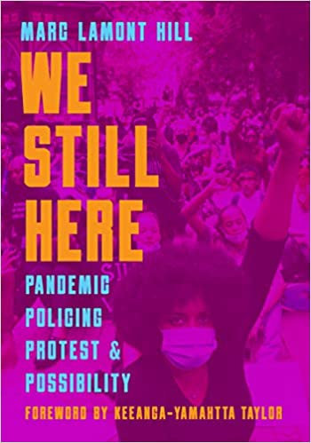 We Still Here: Pandemic, Policing, Protest, and Possibility, by Marc Lamont Hill