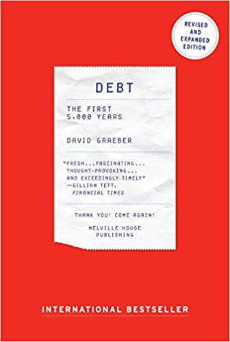 Debt - Updated and Expanded: The First 5,000 Years, by David Graeber