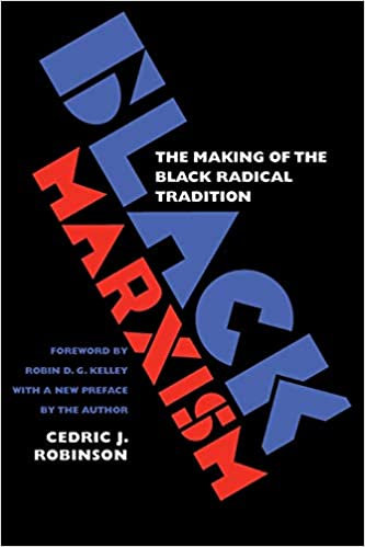 Black Marxism: The Making of the Black Radical Tradition, by Cedric Robinson