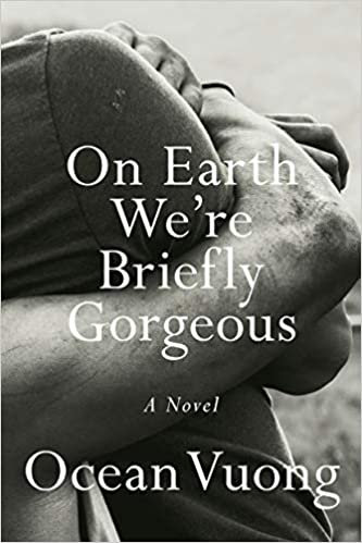 On Earth We're Briefly Gorgeous, by Ocean Vuong
