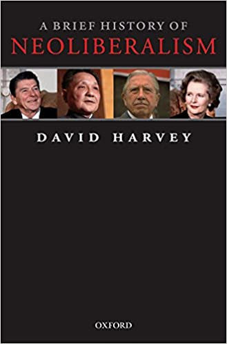 A Brief History of Neoliberalism, by David Harvey