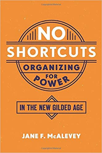 No Shortcuts: Organizing for Power in the New Gilded Age, by Jane McAlevey