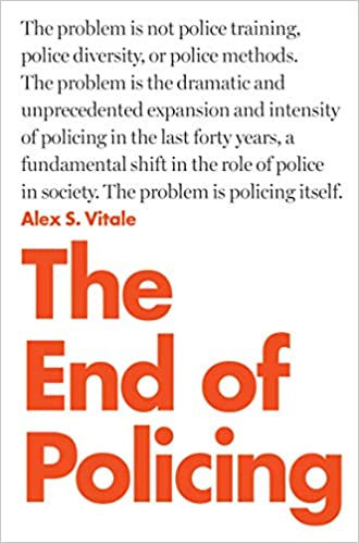 The End of Policing, by Alex S. Vitale