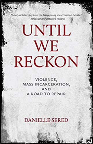 Until We Reckon: Violence, Mass Incarceration, Road to Repair, by Danielle Sered
