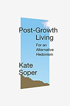 Post-Growth Living: For an Alternative Hedonism, by Kate Soper