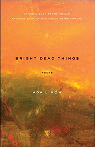 Bright Dead Things: Poems, by Ada Limon