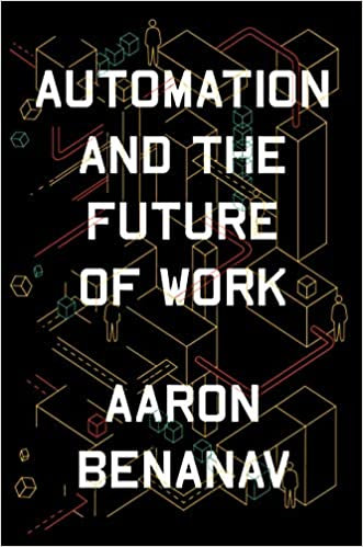 Automation and the Future of Work, by Aaron Benanav