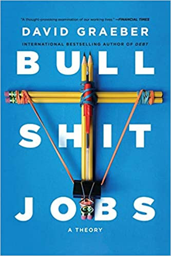 Bullshit Jobs: A Theory, by David Graeber