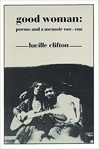 Good Woman: Poems and a Memoir 1969-1980, by Lucille Clifton