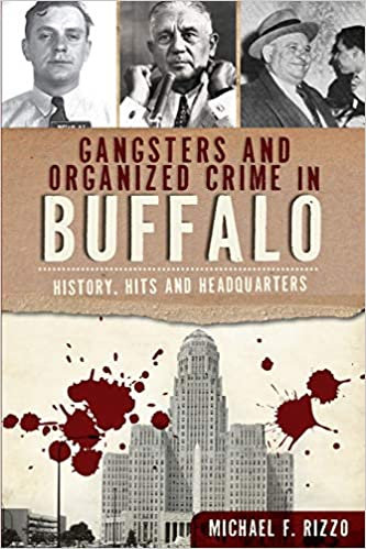 Gangsters and Organized Crime in Buffalo, by Michael Rizzo