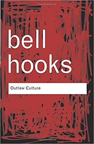 Outlaw Culture: Resisting Representations, by Bell Hooks