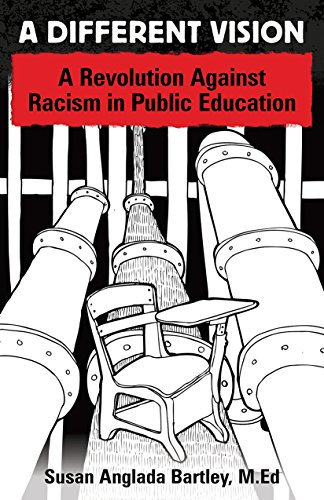 A Different Vision: A Revolution Against Racism in Education, by Susan Bartley