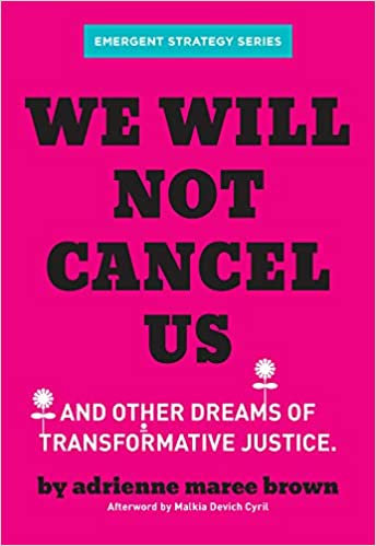 We Will Not Cancel Us, by Adrienne Maree Brown