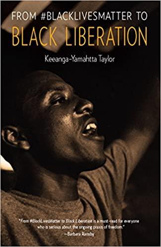 From #blacklivesmatter to Black Liberation, by Keeanga-Yamahtta Taylor