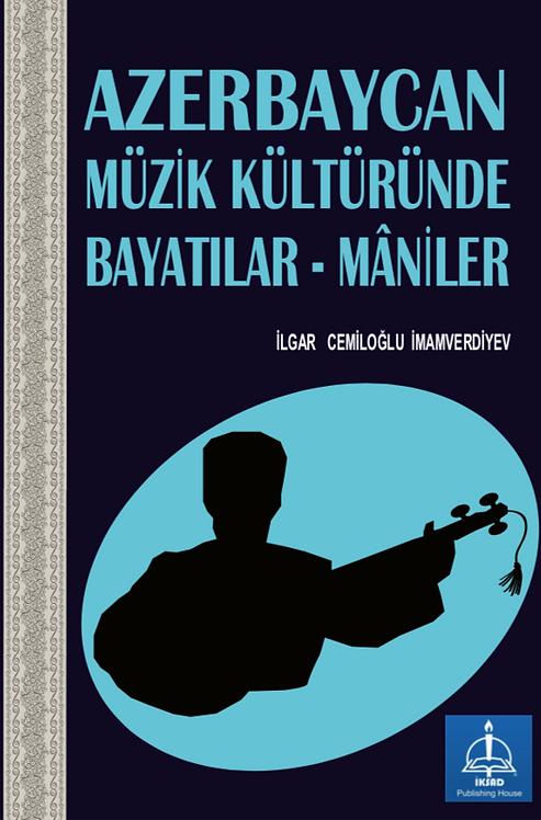 AZERBAYCAN MÜZİK KÜLTÜRÜNDE BAYATILAR - MÂNİLER
