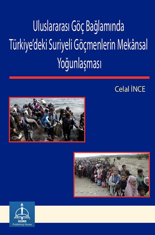 Uluslararası Göç BağlamındaTürkiye'deki SuriyeliGöçmenlerin MekânsalYoğunlaşması