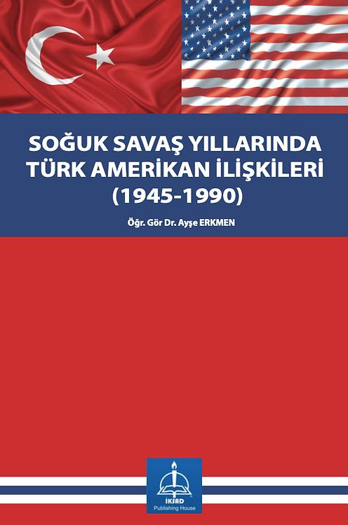 SOĞUK SAVAŞ YILLARINDA TÜRK AMERİKAN İLİŞKİLERİ (1945-1990)