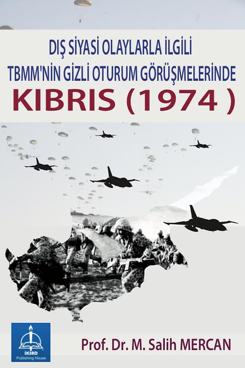 DIŞ SİYASİ OLAYLARLA İLGİLİ TBMM'NİN GİZLİ OTURUM GÖRÜŞMELERİNDE KIBRIS (1974 )