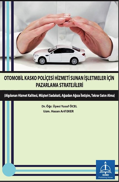 OTOMOBİL KASKO POLİÇESİ HİZMETİ SUNAN İŞLETMELER İÇİN PAZARLAMA STRATEJİLERİ