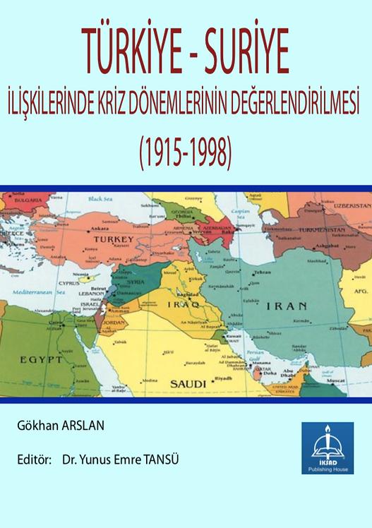 TÜRKİYE-SURİYE İLİŞKİLERİNDE KRİZ DÖNEMLERİNİN DEĞERLENDİRİLMESİ (1915-1998)