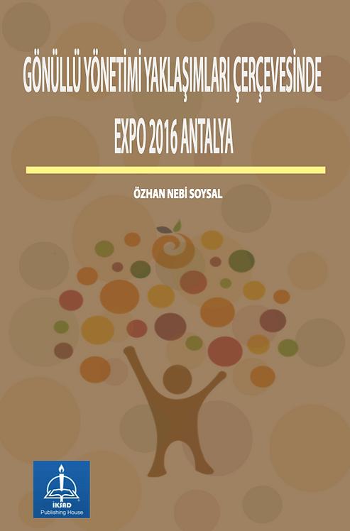 GÖNÜLLÜ YÖNETİMİ YAKLAŞIMLARI ÇERÇEVESİNDE EXPO 2016 ANTALYA